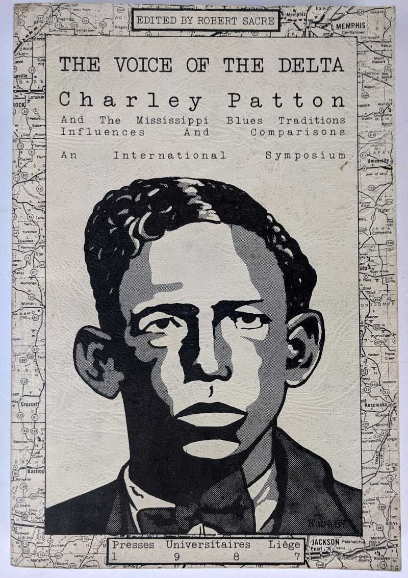 The Voice of the Delta: Charley Patton And The Mississippi Blues Traditions, Influences and Comparisons: An International Symposium, Robert Sacre