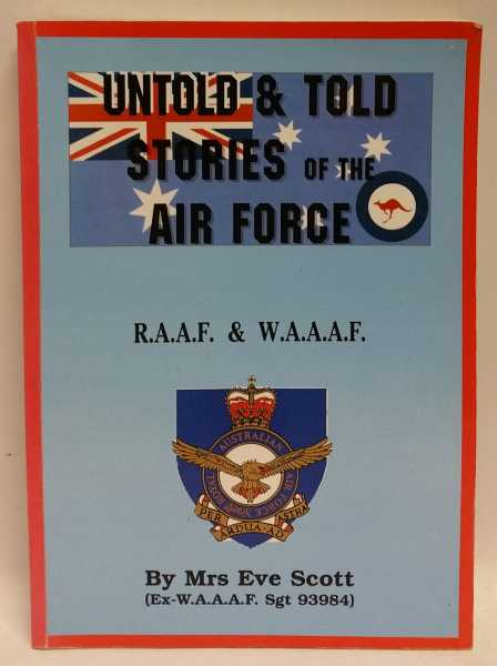 Untold & Told Stories of the Air Force: R.A.A.F. & W.A.A.A.F., Mrs Eve Scott