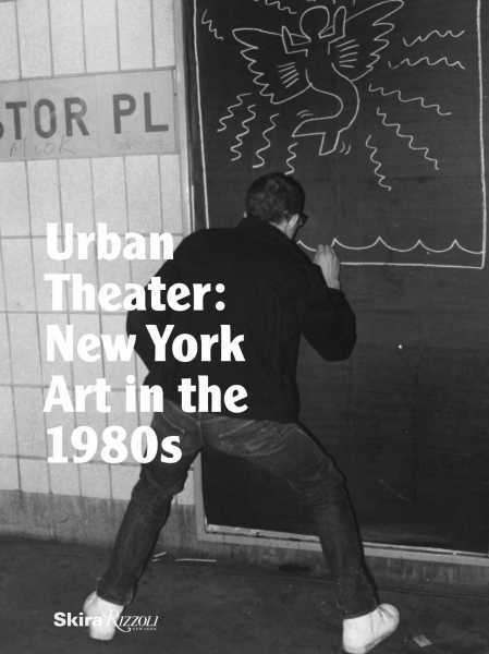 Urban Theater: New York Art in the 1980's, Michael Auping