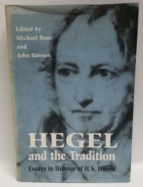 Hegel and the Tradition: Essays in Honour of H.S.Harris, Micahel Baur; John Russon