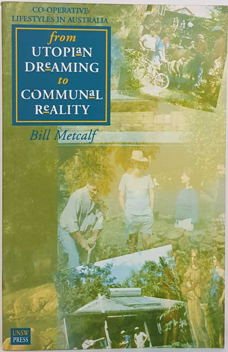 From Utopian Dreaming to Communal Reality: Co-operative Lifestyles in Australia, Bill Metcalf