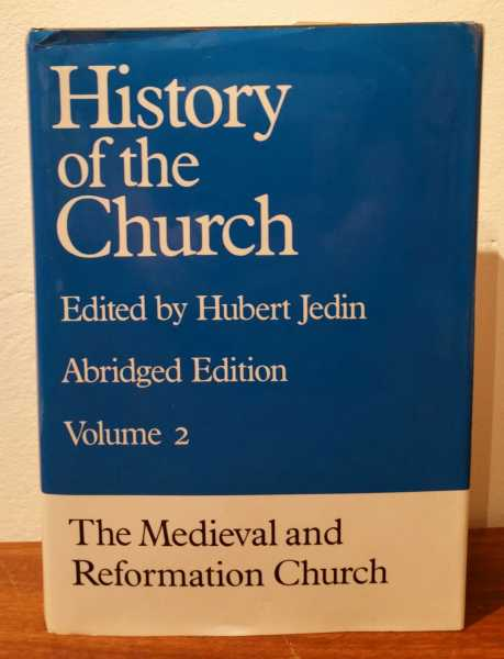 The Medieval and Reformation Church: An Abridgment of History of the Church Volumes 4 to 6 (History of the Church, Vol 2), Hubert Jedin
