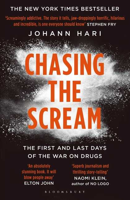 Chasing The Scream: The First and Last Days of the War on Drugs, Johann Hari