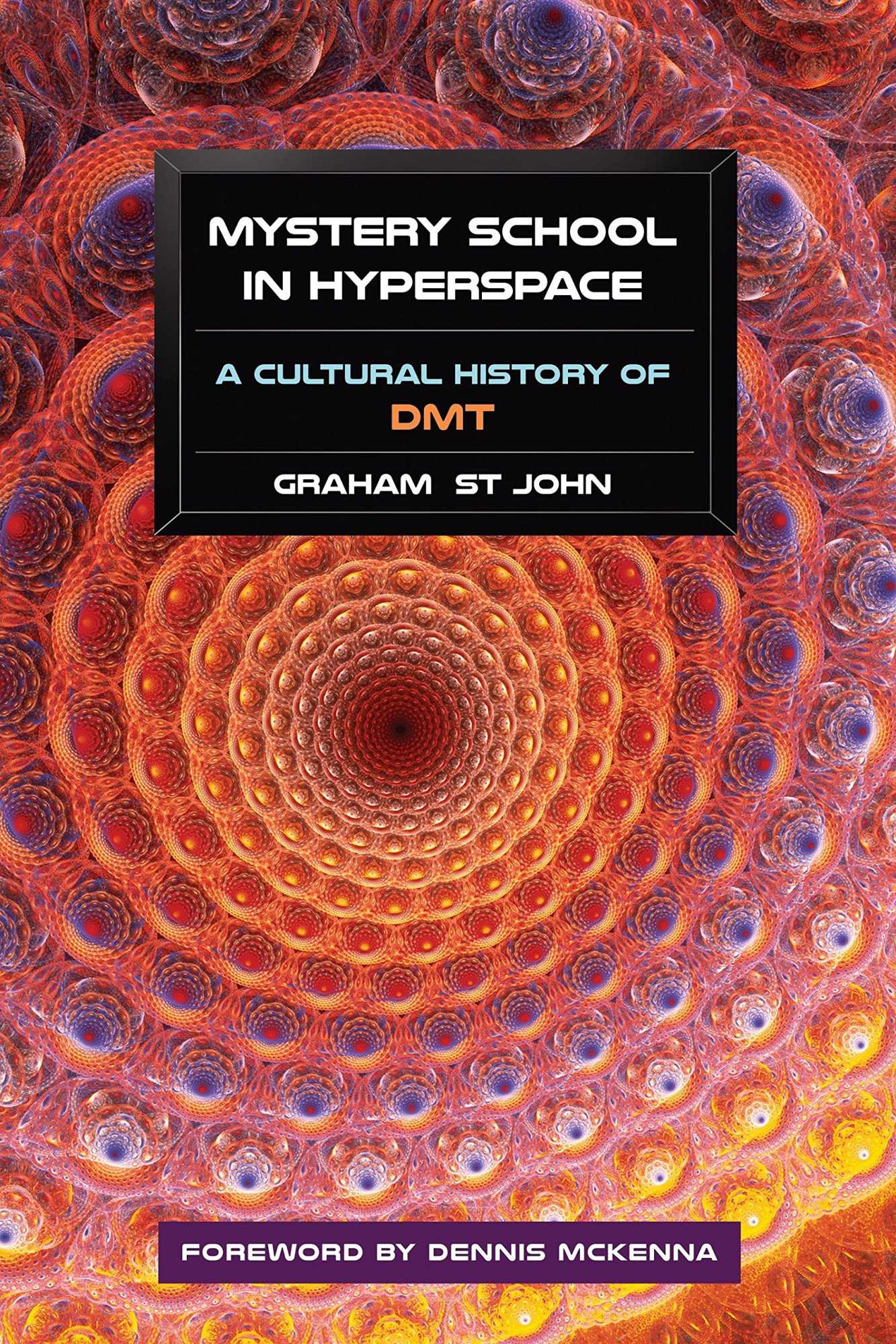 Mystery School In Hyperspace: A Cultural History of DMT, Graham St John