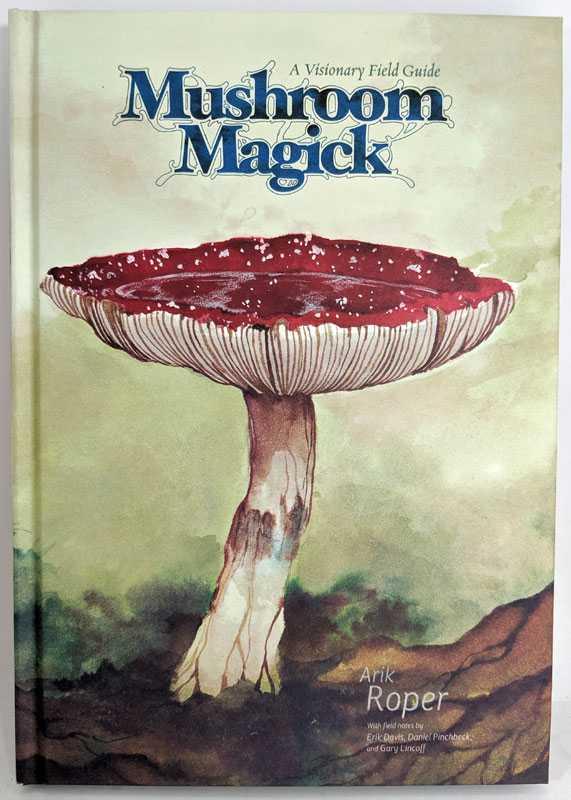 Mushroom Magick: A Visionary Field Guide, Arik Roper