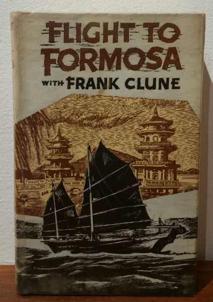 Flight To Formosa: A Holiday and Fact-finding Tour of Nationalist China's Fortress of Freedom and the Ports of Hong Kong and Macao, Frank Clune