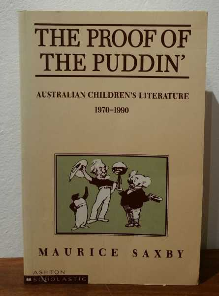 The Proof Of The Puddin': Australian Children's Literature: 1970-1990, Maurice Saxby