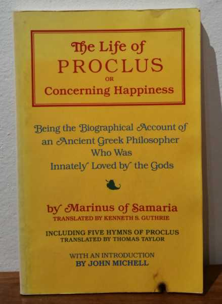 The Life of Proclus or Concerning Happiness: Being the Biographical Account of an Ancient Greek Philosopher Who Was Innately Loved by the Gods, Marinus of Samaria