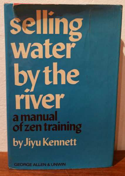 Selling Water By The River: A Manual Of Zen Training