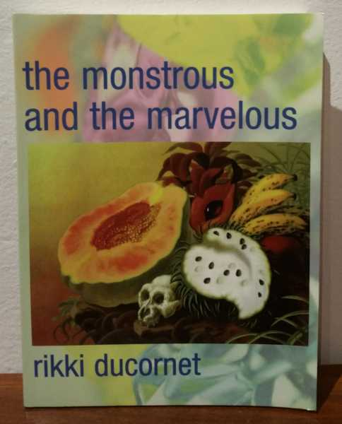 The Monstrous And The Marvelous, Rikki Ducornet