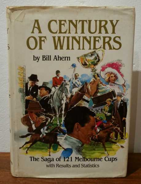 A Century of Winners: The Saga of 121 Melbourne Cups with Results and Statistics, Bill Ahern