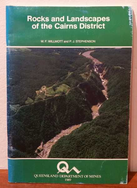 Rocks and Landscapes of the Cairns District, W. F. Willmott; P. J. Stephenson