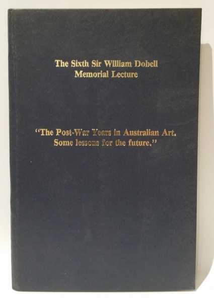 "The Sixth Sir William Dobell Memorial Lecture: ""The Post-War Years in Australian Art. Some lessons for the future."", Joseph Burke"