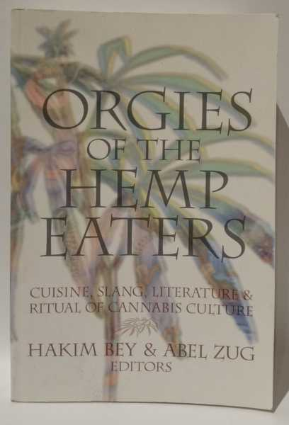 Orgies of the Hemp Eaters: Cuisine, Slang, Literature & Ritual of Cannabis Culture, Hakim Bey; Abel Zug
