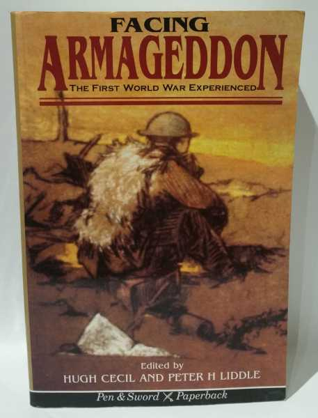Facing Armageddon: The First World War Experienced, Hugh Cecil; Peter H Liddle