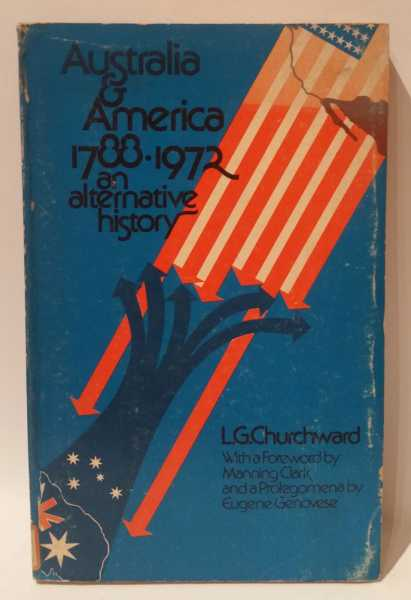 Australia & America, 1788-1972: An Alternative History, L. G. Churchward
