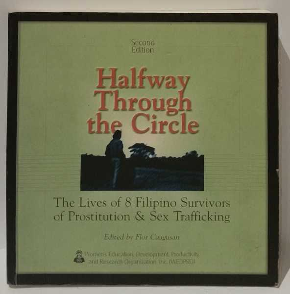 Halfway Through the Circle: The Lives of 8 Filipino Survivors of Prostitution & Sex Trafficking, Flor Caagusan