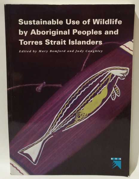 Sustainable Use of Wildlife by Aboriginal Peoples and Torres Strait Islanders, Mary Bomford; Judy Caughley