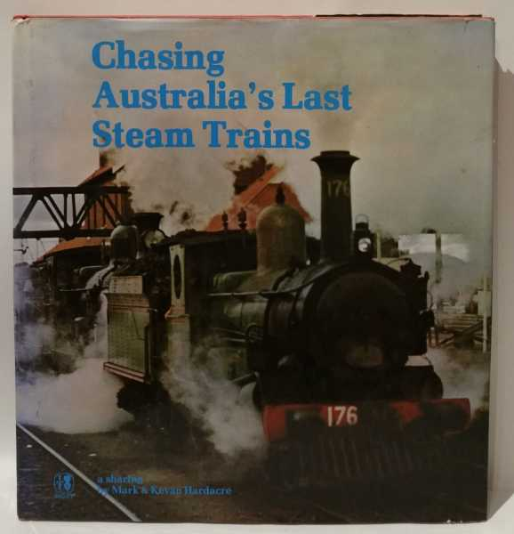 Chasing Australia's Last Steam Trains, Mark Hardacre; Kevan Hardacre