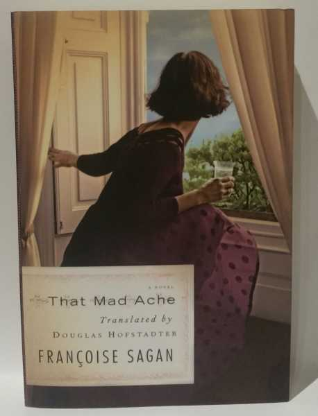 That Mad Ache: A Novel / Translator, Trader: An Essay on the Pleasantly Pervasive Paradoxes of Translation, Francoise Sagan; Douglas Hofstadter