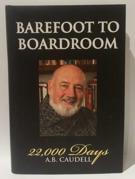 Barefoot To Boardroom: 22,000 Days, A.B. Caudell