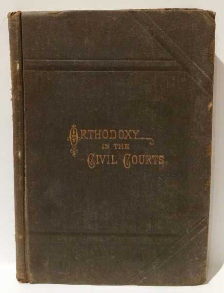 Orthodoxy in the Civil Courts, or, A History of the Case, J. H. Edwards