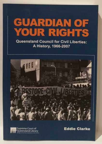 Guardian Of Your Rights: Queensland Council for Civil Liberties: A History, 1966-2007, Eddie Clarke