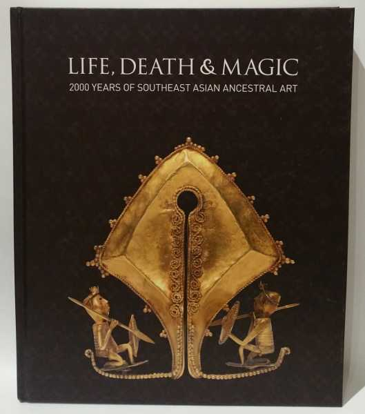 Life, Death & Magic: 2000 Years of Southeast Asian Ancestral Art, Robyn Maxwell