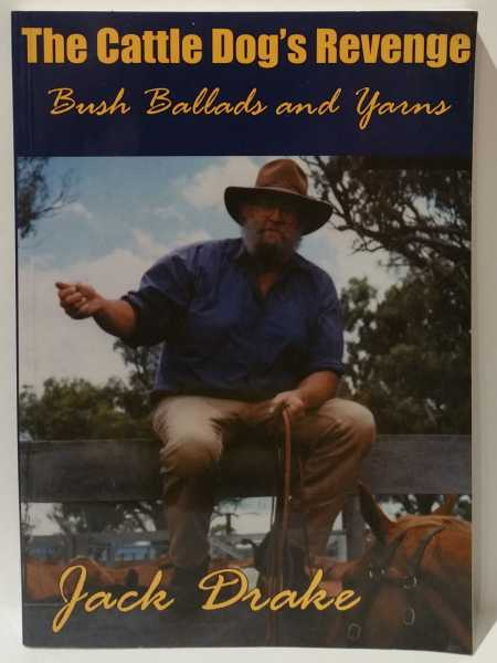 The Cattle Dog's Revenge: Bush Ballads and Yarns, Jack Drake