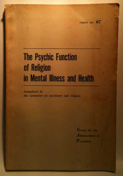 The Psychic Function of Religion in Mental Illness and Health (Report No. 67), The Committee on Psychiatry and Religion
