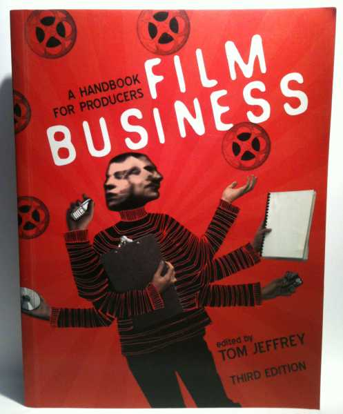 Film Business: A Handbook For Producers, Tom Jeffrey