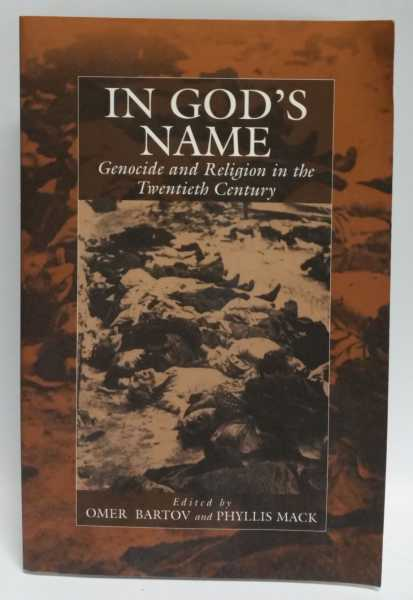 In God's Name: Genocide and Religion in the Twentieth Century, Omer Bartov; Phyllis Mack