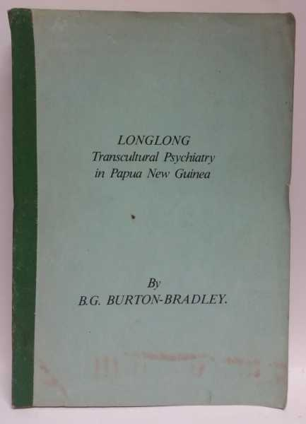 LONGLONG: Transcultural Psychiatry in Papua New Guinea, B.G. Burton-Bradley
