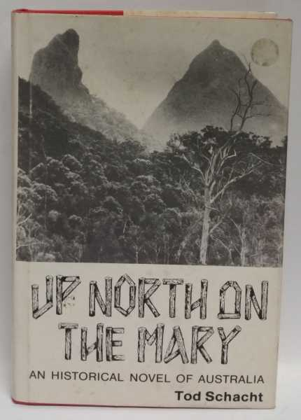 Up North On The Mary: An Historical Novel Of Australia, Tod Schacht