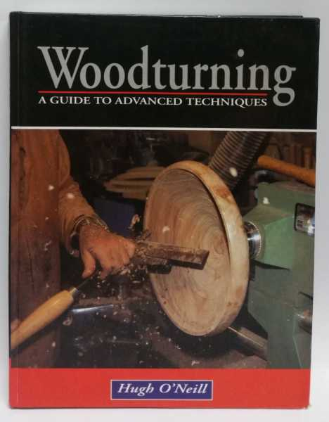 Woodturning: A Guide To Advanced Techniques, Hugh O'Neill