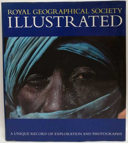Royal Geographic Society Illustrated: A Unique Record of Exploration And Photography, Royal Geographic Society
