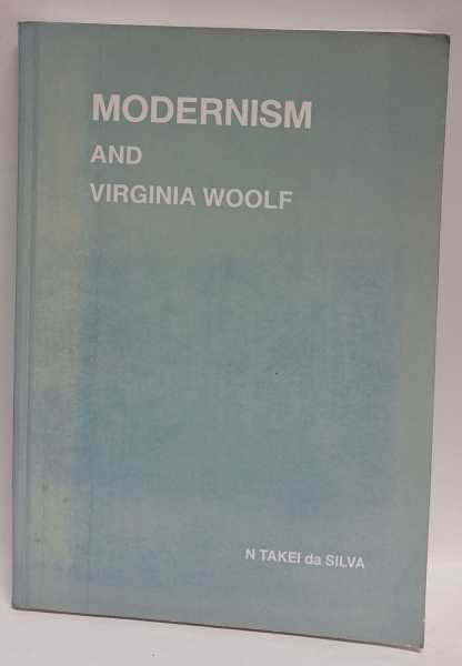 Modernism and Virginia Woolf, N Takei da Silva