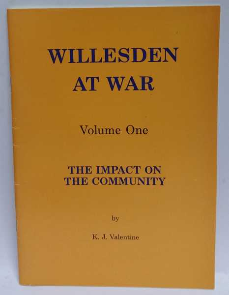 Willesden At War: Volume One: The Impact On The Community, K. J. Valentine