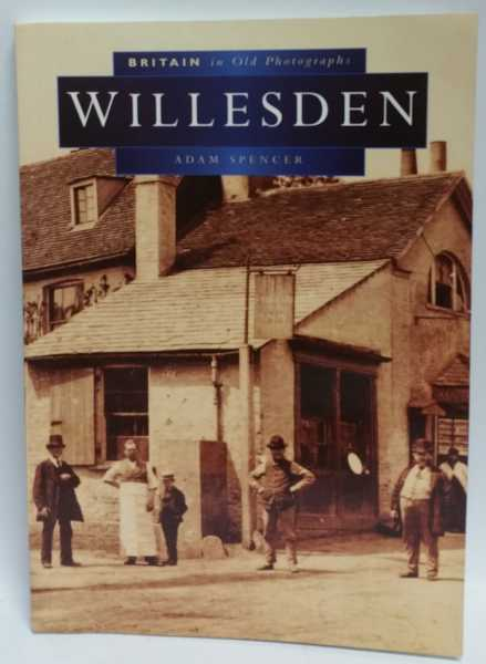 Britain in Old Photographs: Willesden, Adam Spencer