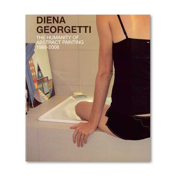 Diena Georgetti: The Humanity of Abstract Painting 1988-2008, Diena Georgetti