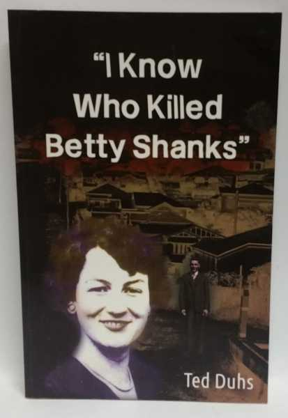 I Know Who Killed Betty Shanks, Ted Duhs