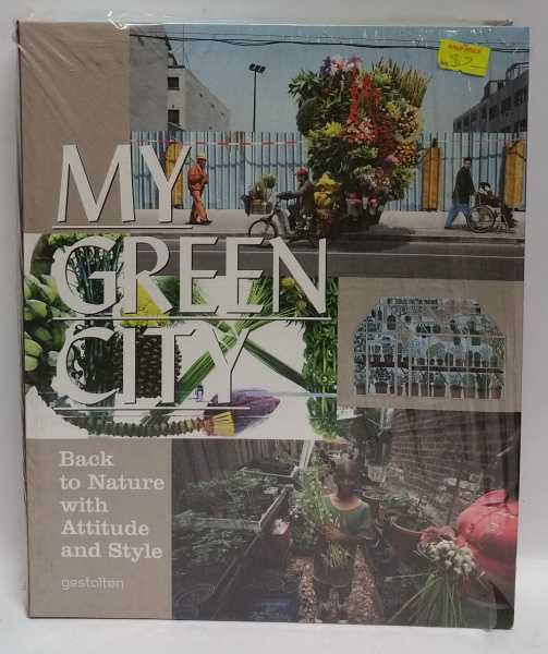 My Green City: Back to Nature with Attitude and Style, R. Klanten; S. Ehmann; K. Bolhofer
