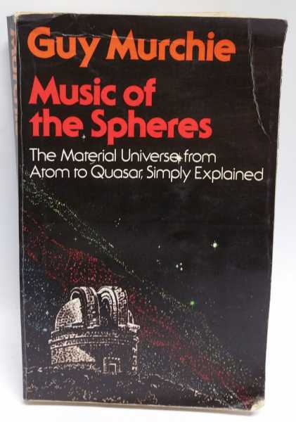 Music of the Spheres: The Material Universe from Atom to Quasar, Simply Explained, Guy Murchie