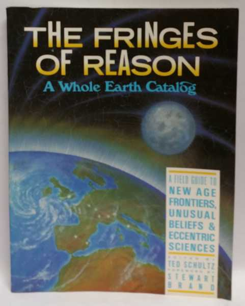 The Fringes Of Reason: A Whole Earth Catalog: A Field Guide to New Age Frontiers, Unusual Beliefs & Eccentric Sciences, Ted Schultz