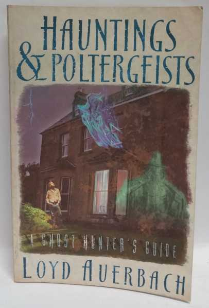 Hauntings & Poltergeists: A Ghost Hunter's Guide, Loyd Auerbach