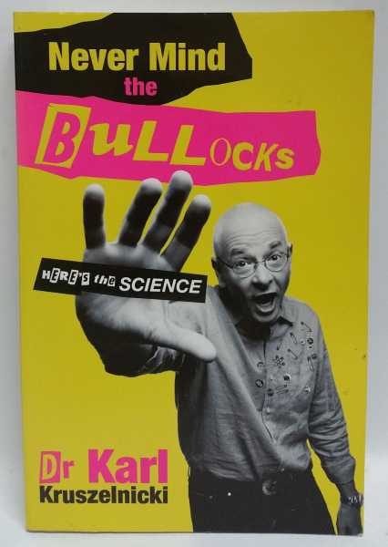 Never Mind the Bullocks: Here's the Science, Karl Kruszelnicki