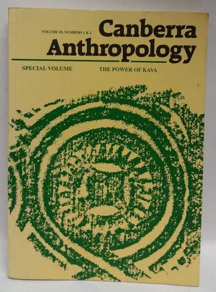 Canberra Anthropology: Volume 18: Numbers 1 & 2. Special Volume: The Power of Kava, Nancy Pollock