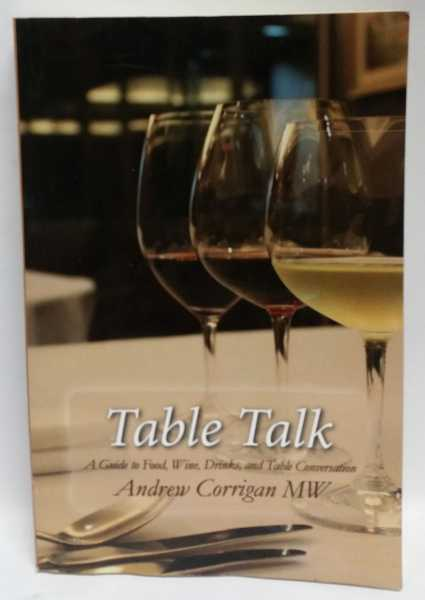 Table Talk: A Guide to Food, Wine, Drinks, and Table Conversation, Andrew Corrigan