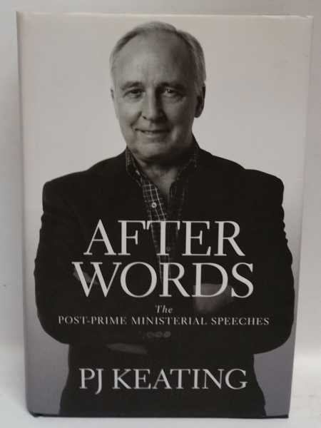 After Words: The Post-Prime Ministerial Speeches, P J Keating