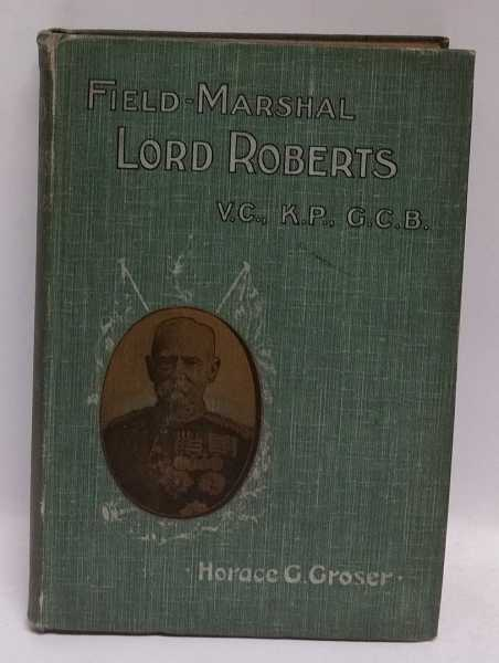 Field-Marshal Lord Roberts: A Biographical Sketch, Horace G. Groser
